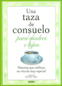Una taza de consuelo para madres e hijas: Historias que celebran un vinculo muy especial (A Cup of Comfort for Mothers and Daughters: Stories That Celebrate a Very Special Bond)