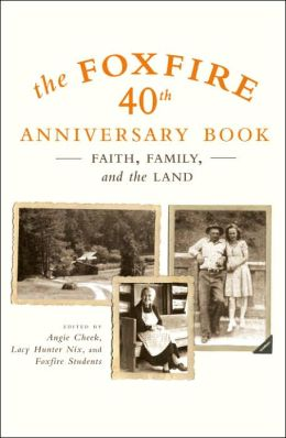 Foxfire 40th Anniversary Book: Faith, Family, and the Land