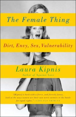 The Female Thing: Dirt, Envy, Sex, Vulnerability