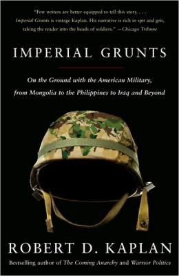 Imperial Grunts: On the Ground with the American Military, from Mongolia to the Philippines to Iraq