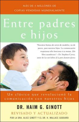 Entre Padres E Hijos: Un Clasico Que Ha Revolucionado Comunicación Paterno-Filial