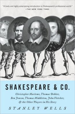 Shakespeare and Co: Christopher Marlowe, Thomas Dekker, Ben Jonson, Thomas Middleton, John Fletcher and the Other Players in His Story