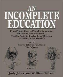 An Incomplete Education: 3684 Things You Should Have Learned But Probably Didn't (Third edition), Jones, Judy; Wilson, William