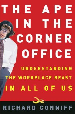 Ape in the Corner Office: Understanding the Office Beast in All of Us