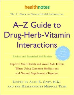 Drug-Herb-Vitamin Interactions: Improve Your Health and Avoid Side Effects When Using Common Medications and Natural Supplements Together
