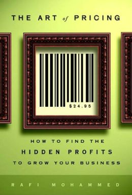 Art of Pricing: How to Find the Hidden Profits to Grow Your Business