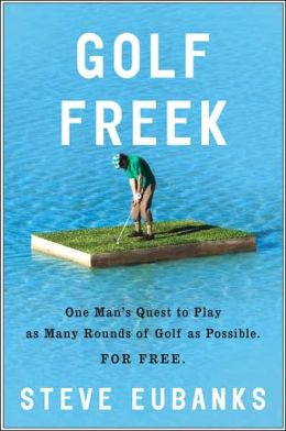 Golf Freek: One Man's Quest to Play as Many Rounds of Golf as Possible...For Free