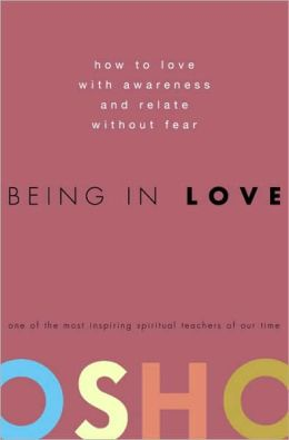 Being in Love: How to Love with Awareness and Relate Without Fear