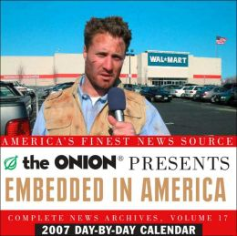 2007 Day-By-Day Calendar Embedded in America : The Onion Complete News Archives, Volume 16