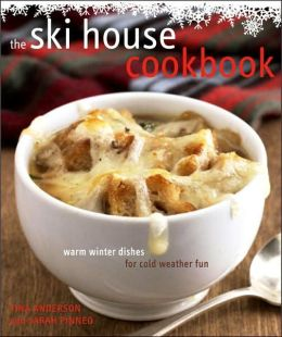 Ski House Cookbook: Warm Winter Dishes for Cold Weather Fun