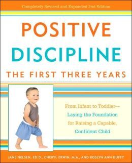 Positive Discipline: The First Three Years: From Infant to Toddler--Laying the Foundation for Raising a Capable, Confident Child