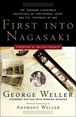 First Into Nagasaki: The Censored Eyewitness Dispatches on Postatomic Japan and Its Prisoners of War
