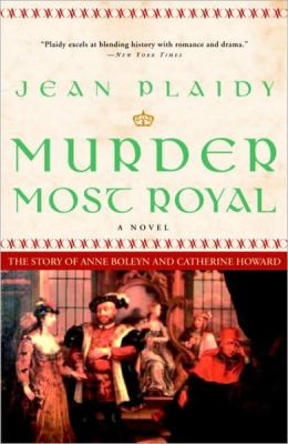 Murder Most Royal: The Story of Ann Boleyn and Catherine Howard (Novel of the Tudors Series)