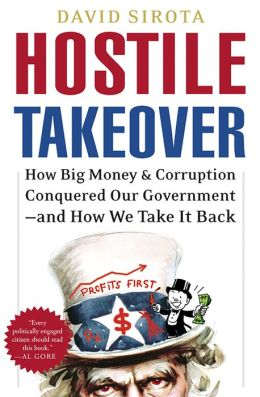 Hostile Takeover: How Big Money and Corruption Conquered Our Government--and How We Take It Back
