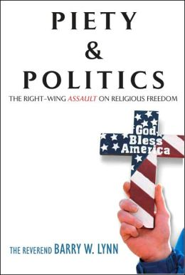 Piety and Politics: The Right-Wing Assault on Religious Freedom