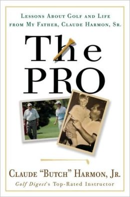 Pro: Lessons from My Father about Golf and Life