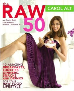 Raw 50: 10 Amazing Breakfasts, Lunches, Dinners, Snacks, and Drinks for Your Raw Food Lifestyle