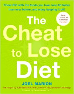 The Cheat to Lose Diet: Cheat Big with the Foods You Love, Lose Fat Faster than Ever before--and Enjoy Keeping the Weight Off!