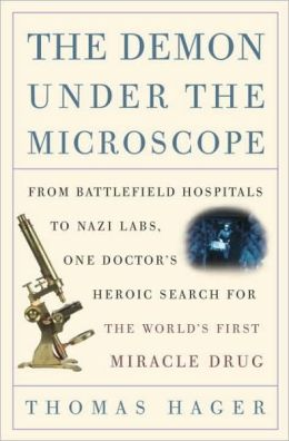 Demon under the Microscope: From Battlefield Hospitals to Nazi Labs, One Doctor's Heroic Search for the World's First Miracle Drug