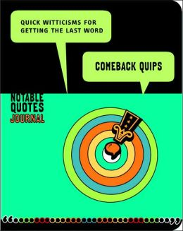 Comeback Quips: Quick Witticisms for Getting the Last Word