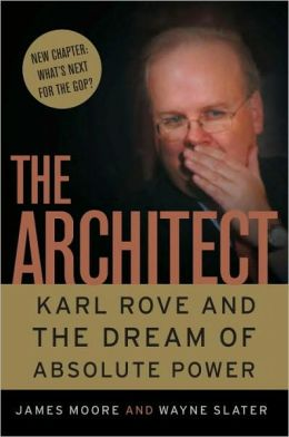 Architect: Karl Rove and the Master Plan for Absolute Power