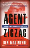 Book Cover Image. Title: Agent Zigzag:  A True Story of Nazi Espionage, Love, and Betrayal, Author: Ben Macintyre