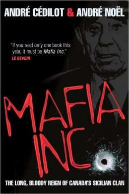 Mafia Inc.: The Long, Bloody Reign of Canada's Sicilian Clan
