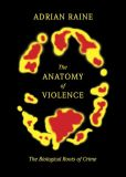 Book Cover Image. Title: The Anatomy of Violence:  The Biological Roots of Crime, Author: Adrian Raine