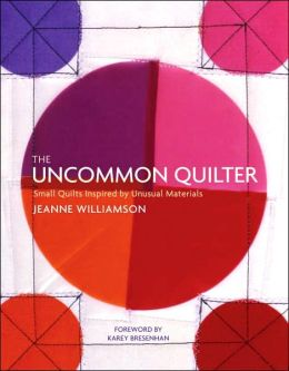 The Uncommon Quilter: Everyday Inspiration for Year-Round Projects