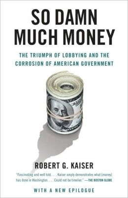 So Damn Much Money: The Triumph of Lobbying and the Corrosion of American Government