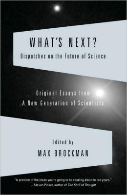 What's Next: Dispatches on the Future of Science