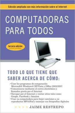 Computadoras para todos (3a edicion): Edicion ampliada con mas informacion sobre el Internet