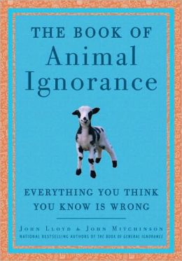 Book of Animal Ignorance: Everything You Think You Know Is Wrong