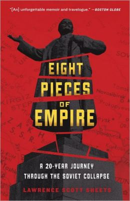 Eight Pieces of Empire: A 20-Year Journey Through the Soviet Collapse