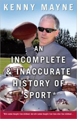 Incomplete and Inaccurate History of Sport: With Random Thoughts from Childhood. and with Random Thoughts from Times Other Than Childhood . . .