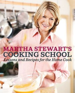 Martha Stewart's Cooking School: Lessons for the Home Cook