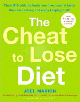 Cheat to Lose Diet: Cheat Big with the Foods You Love, Lose Fat Faster than Ever before--and Enjoy Keeping the Weight Off!