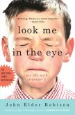 Book Cover Image. Title: Look Me in the Eye:  My Life with Asperger's, Author: John Elder Robison