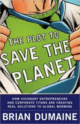 The Plot to Save the Planet: How Visionary Entrepreneurs and Corporate Titans Are Creating Real Solutions to Global Warming