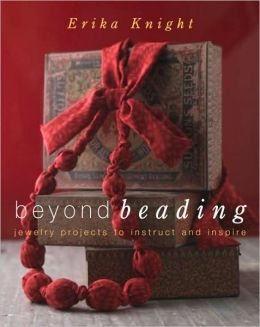 Beyond Beading: Jewelry Projects to Instruct and Inspire
