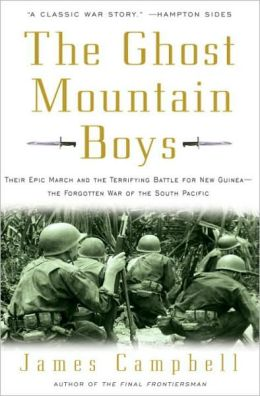 Ghost Mountain Boys: Their Epic March and the Terrifying Battle for New Guinea --The Forgotten War of the South Pacific
