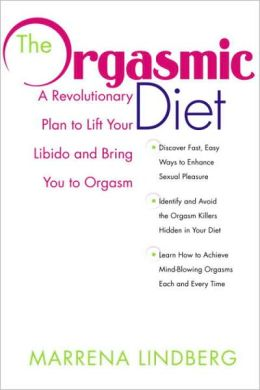 Orgasmic Diet: A Revolutionary Plan to Lift Your Libido and Bring You to Orgasm
