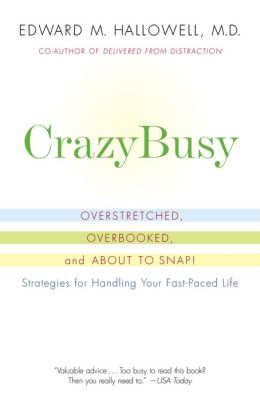 CrazyBusy: Overstretched, Overbooked, and About to Snap-Strategies for Coping in a World Gone ADD