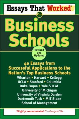 Essays That Worked for Business Schools: 40 Essays from Successful Applications to Nation's Top Business Schools