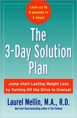 3-Day Solution Plan: Jumpstart Lasting Weight Loss by Turning Off the Drive to Overeat