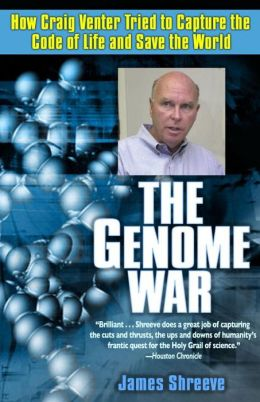 Genome War: How Craig Venter Tried to Capture the Code of Life and Save the World