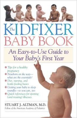 Kidfixer Baby Book: An Easy-to-Use Guide to Your Baby's First Year