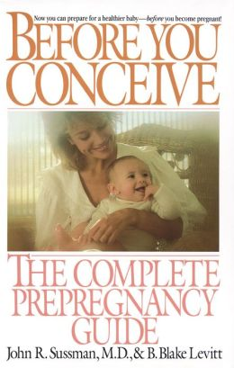 Before You Conceive: The Complete Prepregnancy Guide