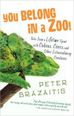 You Belong in a Zoo!: Tales from a Lifetime Spent with Cobras, Crocs, and Other Extraordinary Creatures