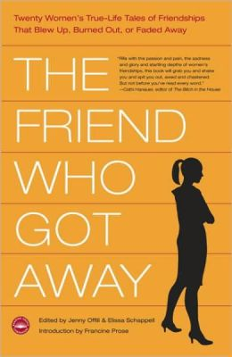 Friend Who Got Away: Twenty Women's True Life Tales of Friendships That Blew up, Burned out or Faded Away